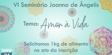 21/10 – VI Seminário Joanna de Ângelis Tema: Amor à Vida