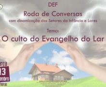 13/11/18 – Roda de Conversa. Tema: O culto do Evangelho do Lar